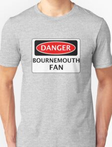 DANGER BOURNEMOUTH FAN, FOOTBALL FUNNY FAKE SAFETY SIGN Unisex T-Shirt