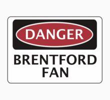 DANGER BRENTFORD FAN, FOOTBALL FUNNY FAKE SAFETY SIGN by DangerSigns