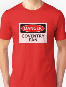 DANGER COVENTRY CITY, COVENTRY FAN, FOOTBALL FUNNY FAKE SAFETY SIGN Unisex T-Shirt