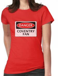 DANGER COVENTRY CITY, COVENTRY FAN, FOOTBALL FUNNY FAKE SAFETY SIGN Womens Fitted T-Shirt