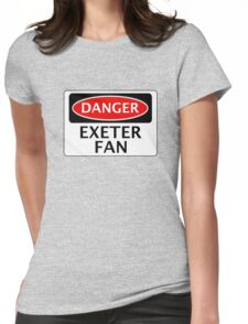DANGER EXETER CITY, EXETER FAN, FOOTBALL FUNNY FAKE SAFETY SIGN Womens Fitted T-Shirt