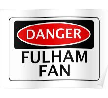 DANGER FULHAM FAN, FOOTBALL FUNNY FAKE SAFETY SIGN Poster