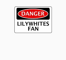 DANGER LILYWHITES FAN, FOOTBALL FUNNY FAKE SAFETY SIGN Unisex T-Shirt