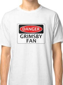 DANGER GRIMSBY TOWN, GRIMSBY FAN, FOOTBALL FUNNY FAKE SAFETY SIGN Classic T-Shirt
