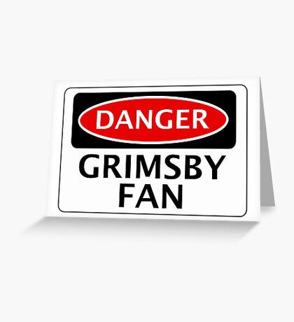 DANGER GRIMSBY TOWN, GRIMSBY FAN, FOOTBALL FUNNY FAKE SAFETY SIGN Greeting Card