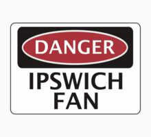 DANGER IPSWICH  TOWN, IPSWICH FAN, FOOTBALL FUNNY FAKE SAFETY SIGN Kids Tee