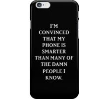I'm convinced that my phone is smarter than many of the damn people I know (black) iPhone Case/Skin