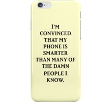 I'm convinced that my phone is smarter than many of the damn people I know (lights) iPhone Case/Skin