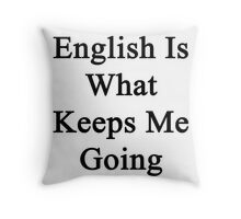 English Is What Keeps Me Going  Throw Pillow