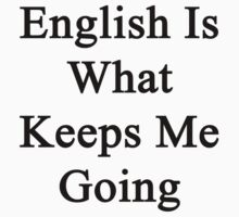 English Is What Keeps Me Going  by supernova23