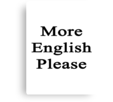 More English Please  Canvas Print
