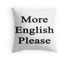More English Please  Throw Pillow