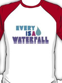 Every Teardrop Is A Waterfall T-Shirt