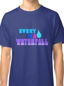 Every Teardrop Is A Waterfall Classic T-Shirt
