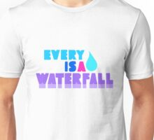 Every Teardrop Is A Waterfall Unisex T-Shirt