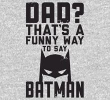 Dad is Batman by Look Human