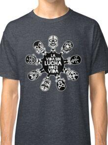 LA VIDA SIN LUCHA NO ES VIDA5 Classic T-Shirt