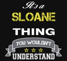SLOANE It's thing you wouldn't understand !! - T Shirt, Hoodie, Hoodies, Year, Birthday by novalac3