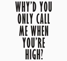 Why'd You Only Call Me When You're High? by haigemma