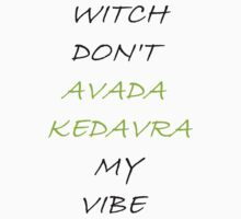 Witch Don't Avada Kedavra My Vibe by TrentCurtis