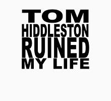 Tom Hiddleston Ruined My Life Unisex T-Shirt