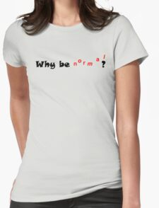 Why Be Normal? Womens Fitted T-Shirt