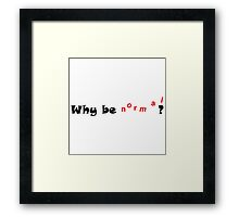 Why Be Normal? Framed Print