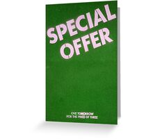 Special offer- one tomorrow! Greeting Card