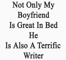 Not Only My Boyfriend Is Great In Bed He Is Also A Terrific Writer  by supernova23