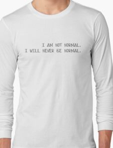 I Am Not Normal I Will Never Be Normal Long Sleeve T-Shirt