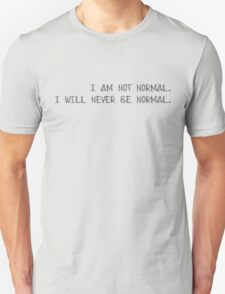 I Am Not Normal I Will Never Be Normal Unisex T-Shirt