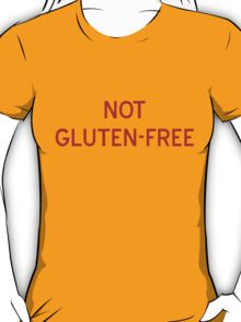 Not Gluten-Free T-Shirt - CoolGirlTeez T-Shirt