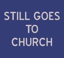 Still Goes To Church T-Shirt- CoolGirlTeez by CoolGirlTeez