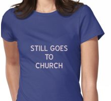 Still Goes To Church T-Shirt- CoolGirlTeez Womens Fitted T-Shirt