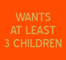Wants At Least 3 Children T-Shirt - CoolGirlTeez by CoolGirlTeez