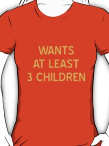 Wants At Least 3 Children T-Shirt - CoolGirlTeez T-Shirt