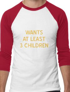 Wants At Least 3 Children T-Shirt - CoolGirlTeez Men's Baseball ¾ T-Shirt