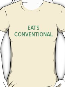 Eats Conventional T-Shirt- CoolGirlteez T-Shirt