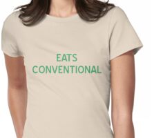 Eats Conventional T-Shirt- CoolGirlteez Womens Fitted T-Shirt