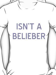 Isn't A Belieber T-Shirt- CoolGirlTeez T-Shirt