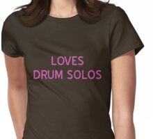 Loves Drum Solos T-Shirt- CoolGirlTeez Womens Fitted T-Shirt