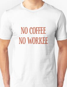 No Coffee No Workee T-Shirt - CoolGirlTeez Unisex T-Shirt