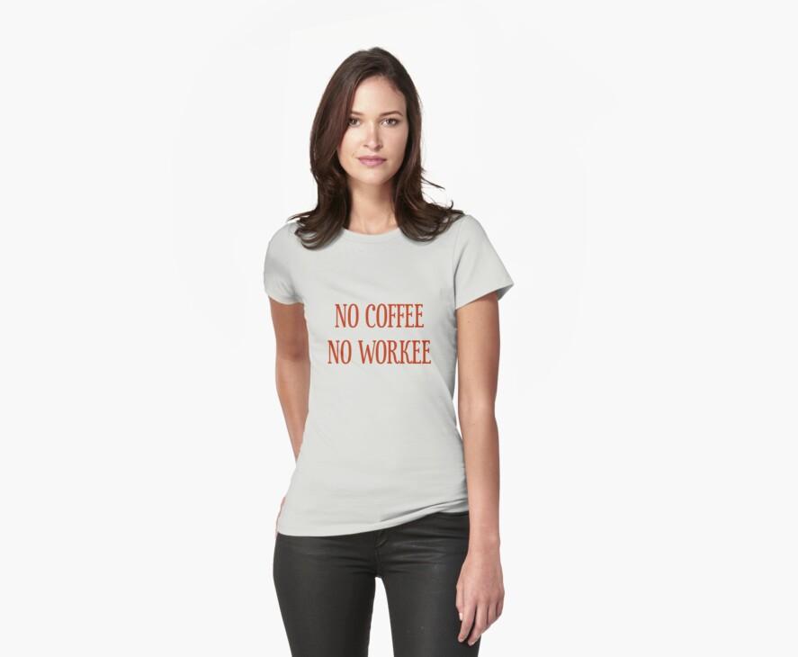 No Coffee No Workee T-Shirt - CoolGirlTeez by CoolGirlTeez
