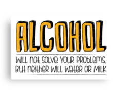 ALCOHOL will not solve your problems! Canvas Print