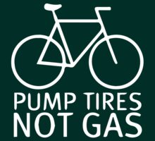 Pump Tires - Not Gas by KraPOW