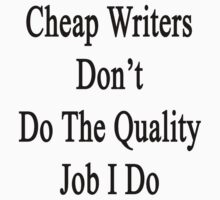 Cheap Writers Don't Do The Quality Job I Do  by supernova23