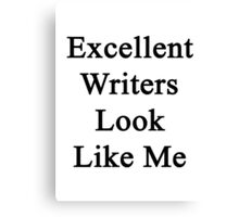 Excellent Writers Look Like Me Canvas Print