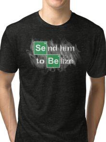 Send him to Belize Tri-blend T-Shirt