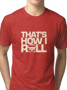 How I Roll Cream Tri-blend T-Shirt