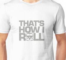 How i Roll Grey Unisex T-Shirt